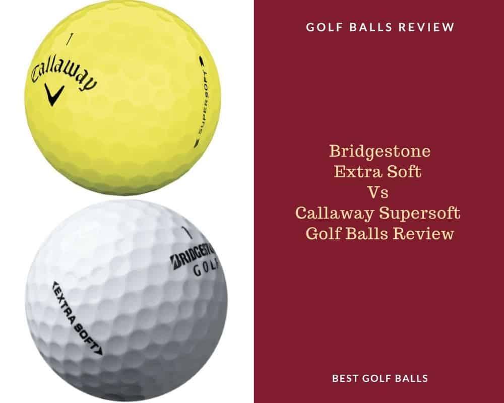 Bridgestone Extra Soft Vs Callaway Supersoft Golf Balls Review