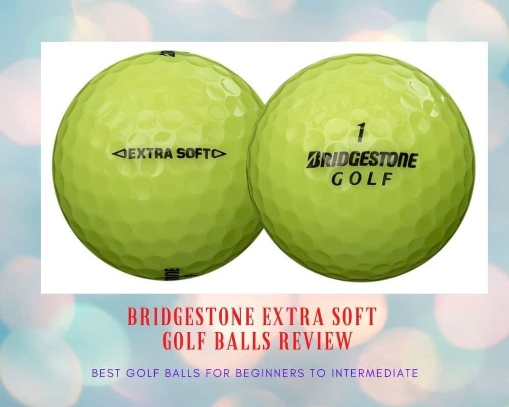 Bridgestone Extra Soft Golf Balls Review