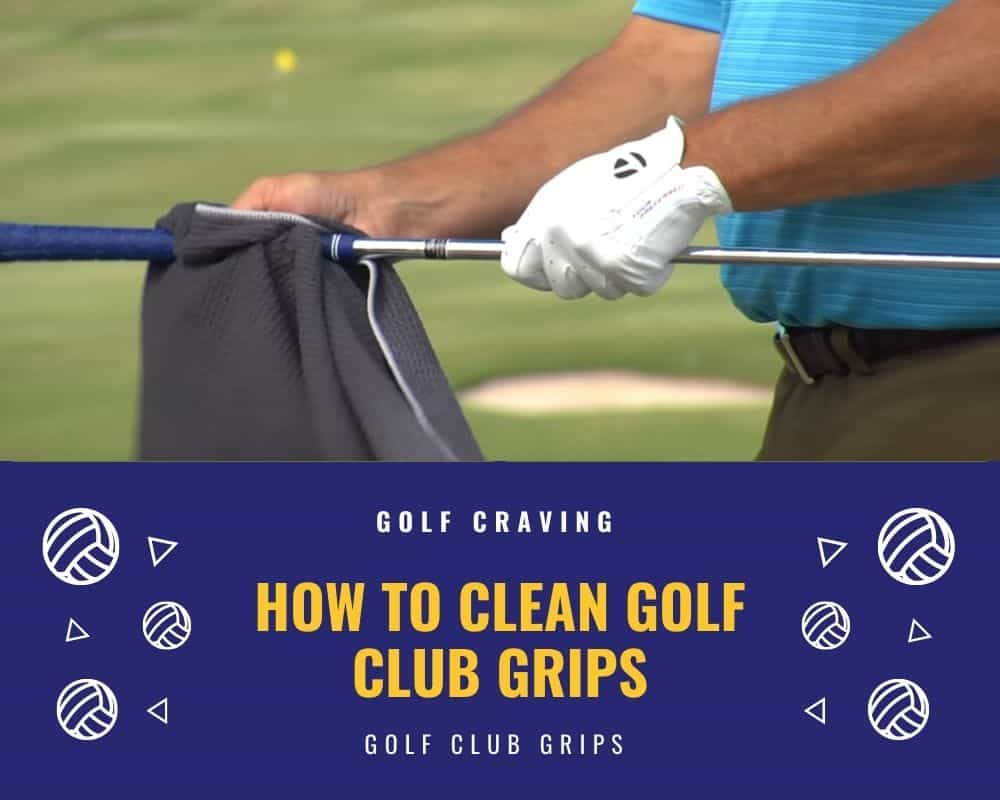 How To Clean Golf Club Grips