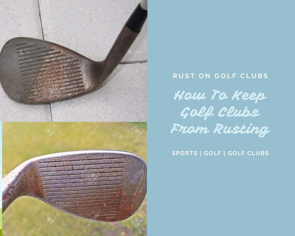 How To Keep Golf Clubs From Rusting