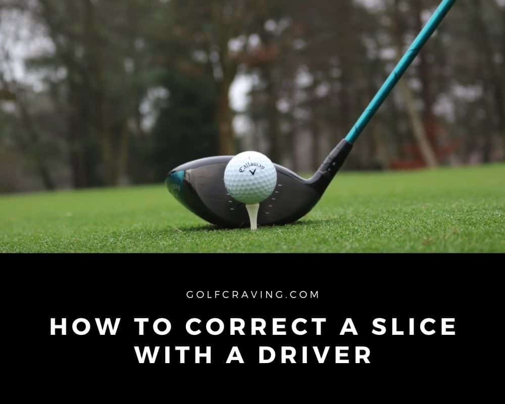 How To Correct A Slice With A Driver