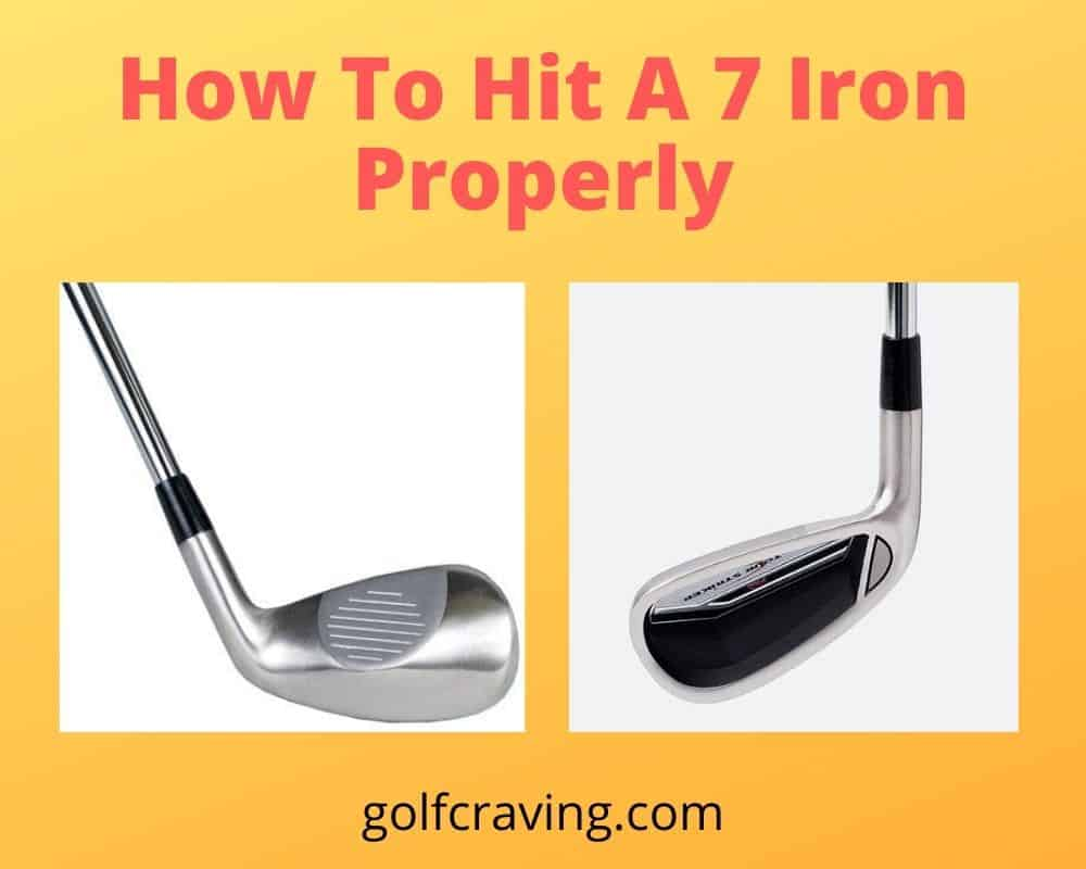 How To Hit A 7 Iron Properly