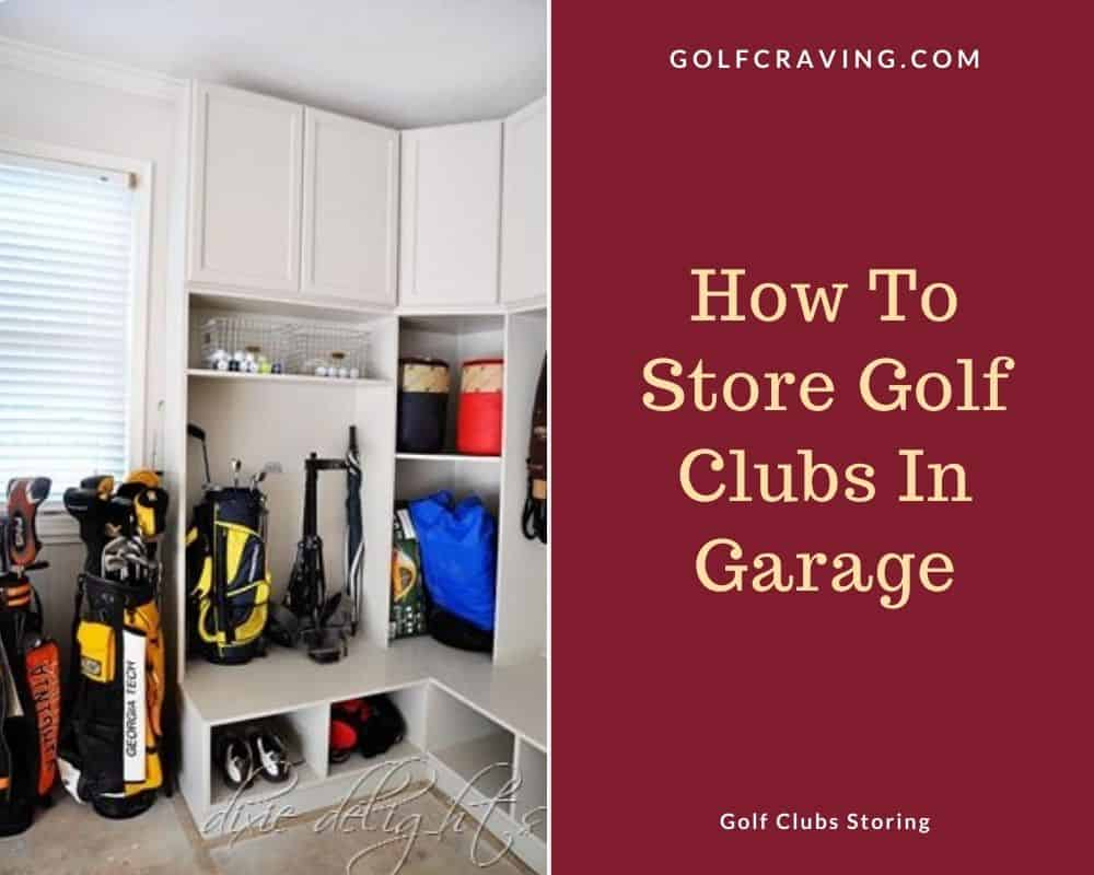 How To Store Golf Clubs In Garage