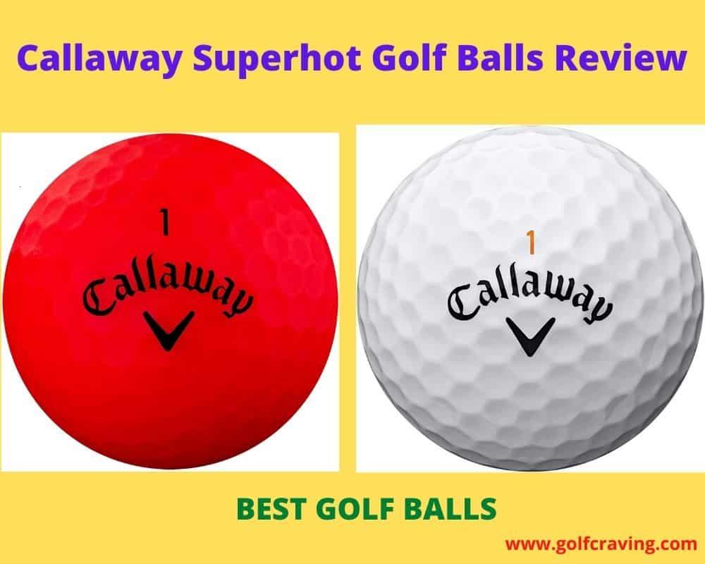 Callaway Superhot Golf Balls Review