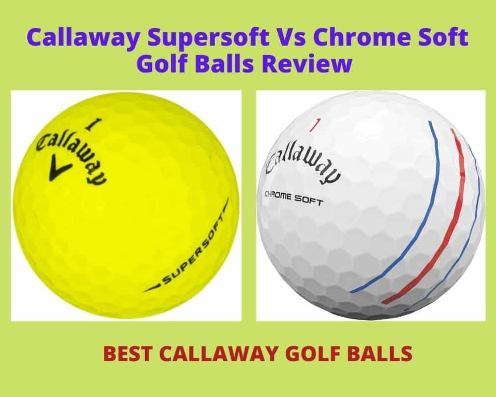 Callaway Supersoft Vs Chrome Soft Golf Balls Review