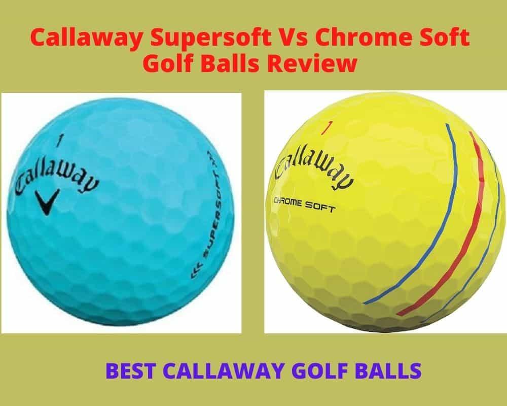 Callaway Supersoft Vs Chrome Soft Golf Balls Reviews