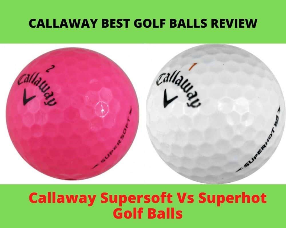 Callaway Superhot Vs Supersoft