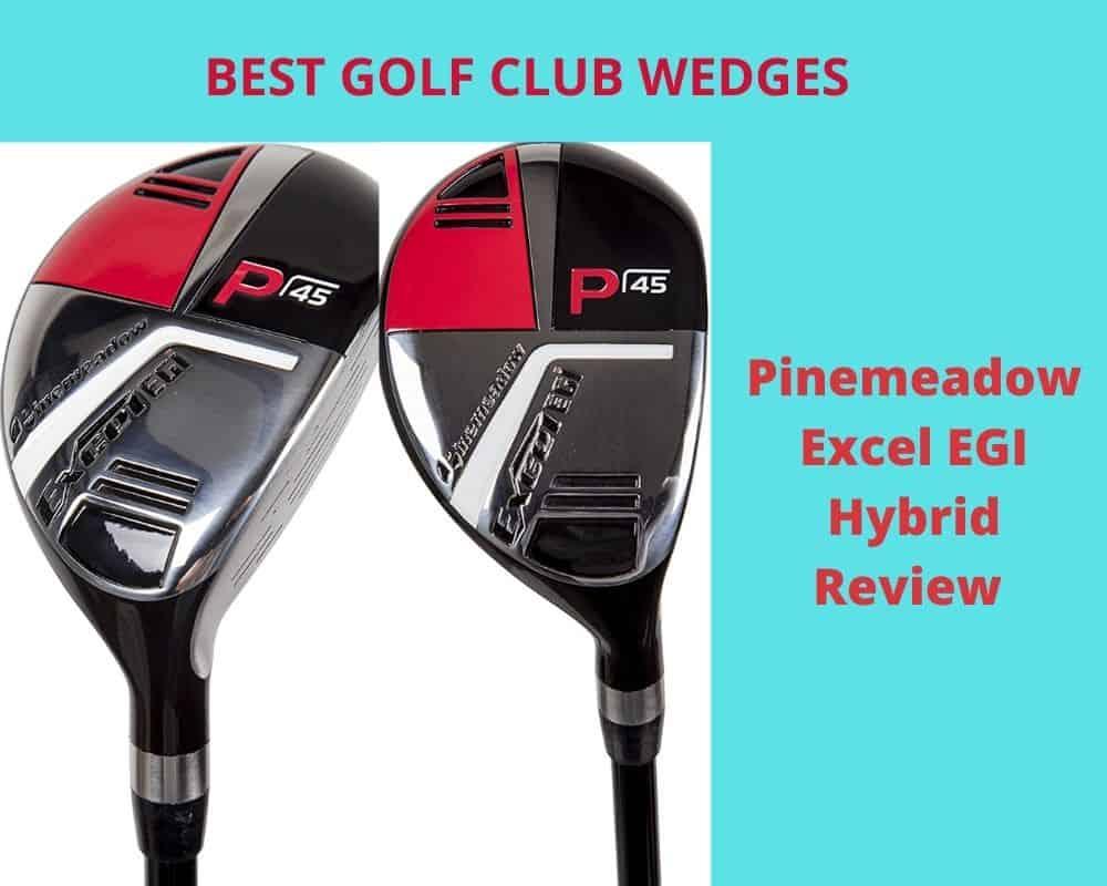 Pinemeadow Excel EGI Hybrid Wedge Review