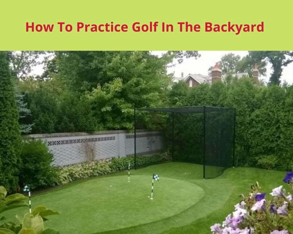 How To Practice Golf In The Backyard