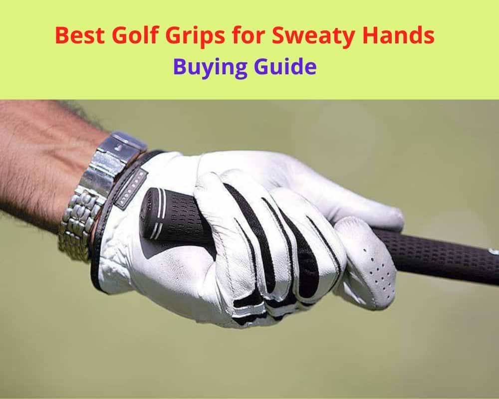 Best Golf Grips for Sweaty Hands Buying Guide