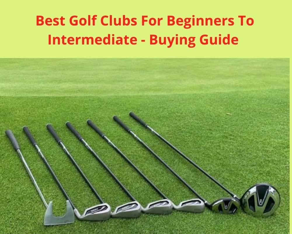 Best Golf Clubs For Beginners To Intermediate  -Buying Guide