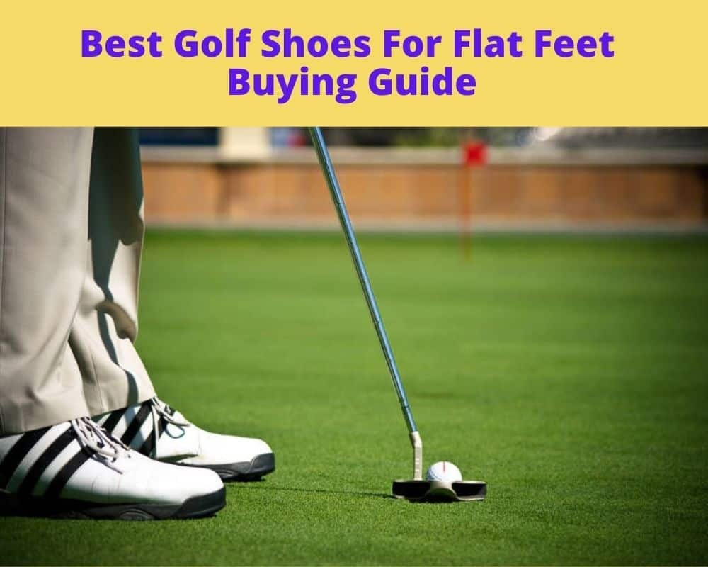 Best Golf Shoes for Flat Feet Buying Guide