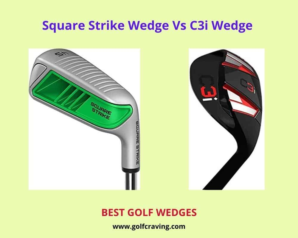Square Strike Wedge Vs C3i Wedge