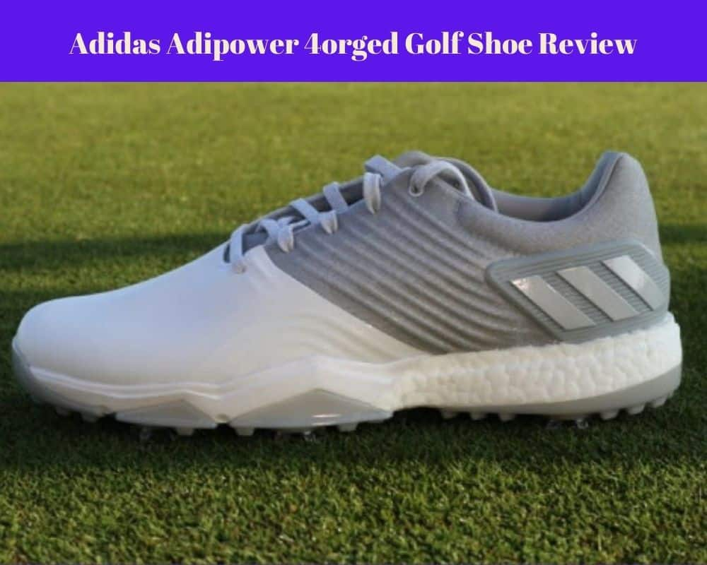 Adidas Adipower 4orged Golf Shoe Review